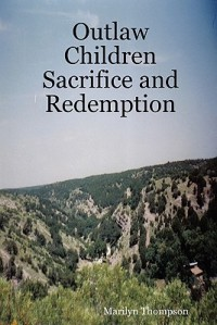 Outlaw Children Sacrifice and Redemption by Marilyn Thompson
